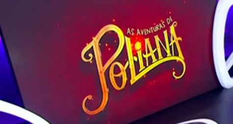 SBT estreia, hoje, a novela As Aventuras de Poliana