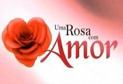 Uma Rosa com Amor: nem tudo que parece é!
